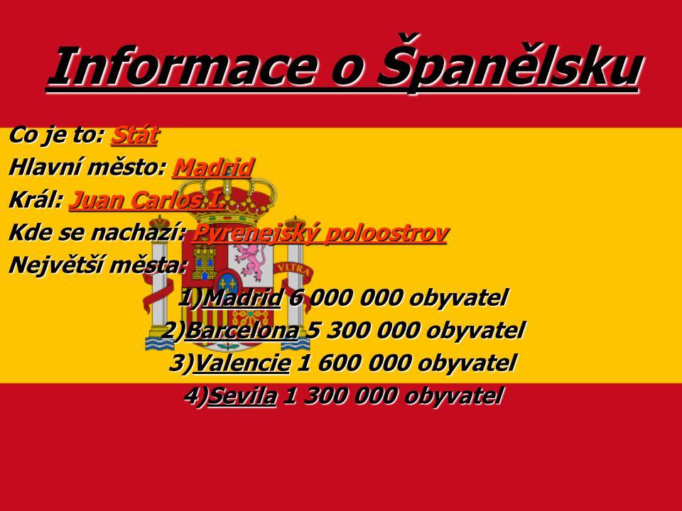 Informace o Španělsku Co je to: Stát Hlavní město: Madrid
