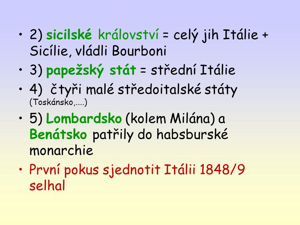 2) sicilské království = celý jih Itálie + Sicílie, vládli Bourboni