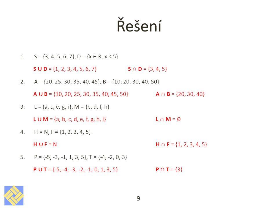 Řešení S = {3, 4, 5, 6, 7}, D = {x ∈ R, x ≤ 5} S ∪ D = {1, 2, 3, 4, 5, 6, 7} S ∩ D = {3, 4, 5}