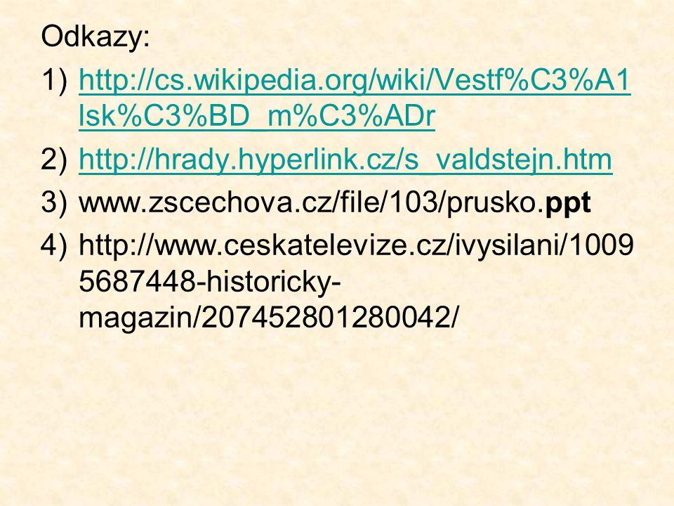 Odkazy: http://cs.wikipedia.org/wiki/Vestf%C3%A1lsk%C3%BD_m%C3%ADr. http://hrady.hyperlink.cz/s_valdstejn.htm.