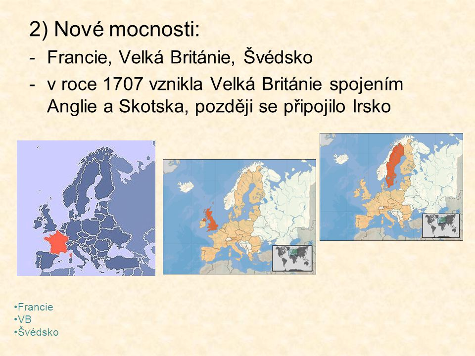2) Nové mocnosti: Francie, Velká Británie, Švédsko
