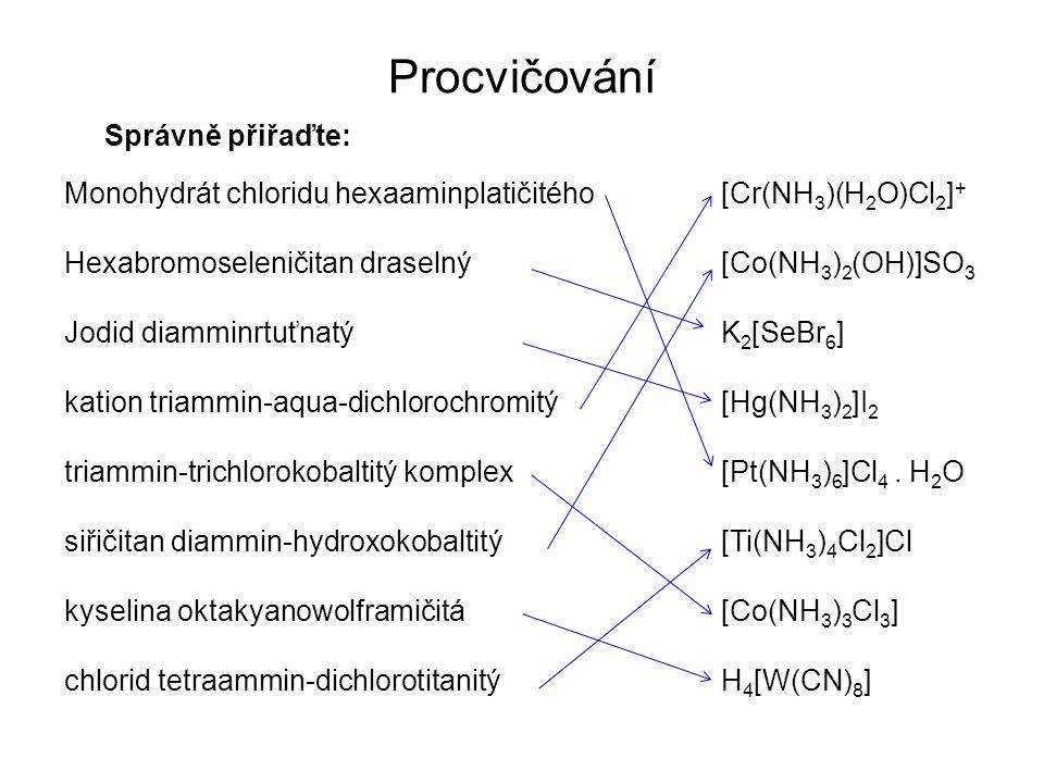 Procvičování Správně přiřaďte: Monohydrát chloridu hexaaminplatičitého