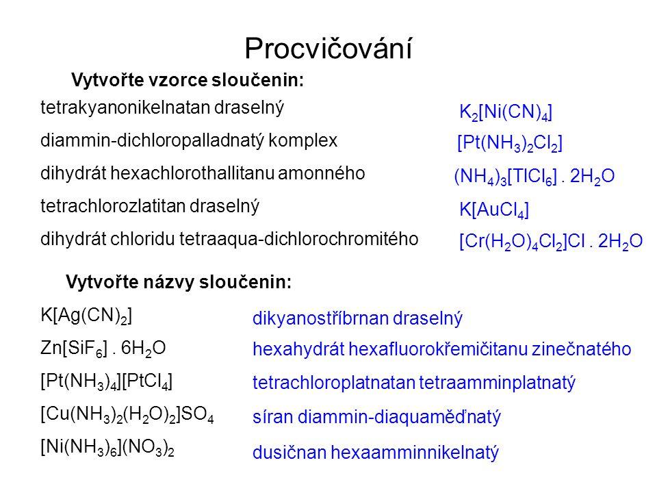 Procvičování Vytvořte vzorce sloučenin: tetrakyanonikelnatan draselný