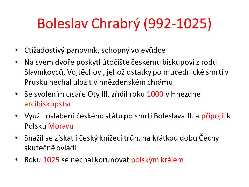 Boleslav Chrabrý (992-1025) Ctižádostivý panovník, schopný vojevůdce