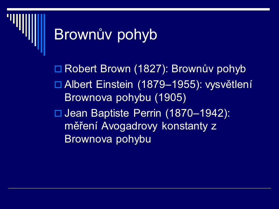 Brownův pohyb Robert Brown (1827): Brownův pohyb