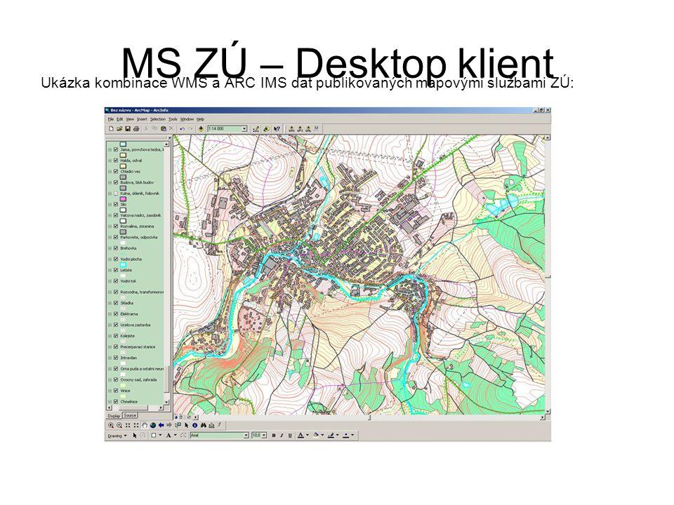 MS ZÚ – Desktop klient Ukázka kombinace WMS a ARC IMS dat publikovaných mapovými službami ZÚ: