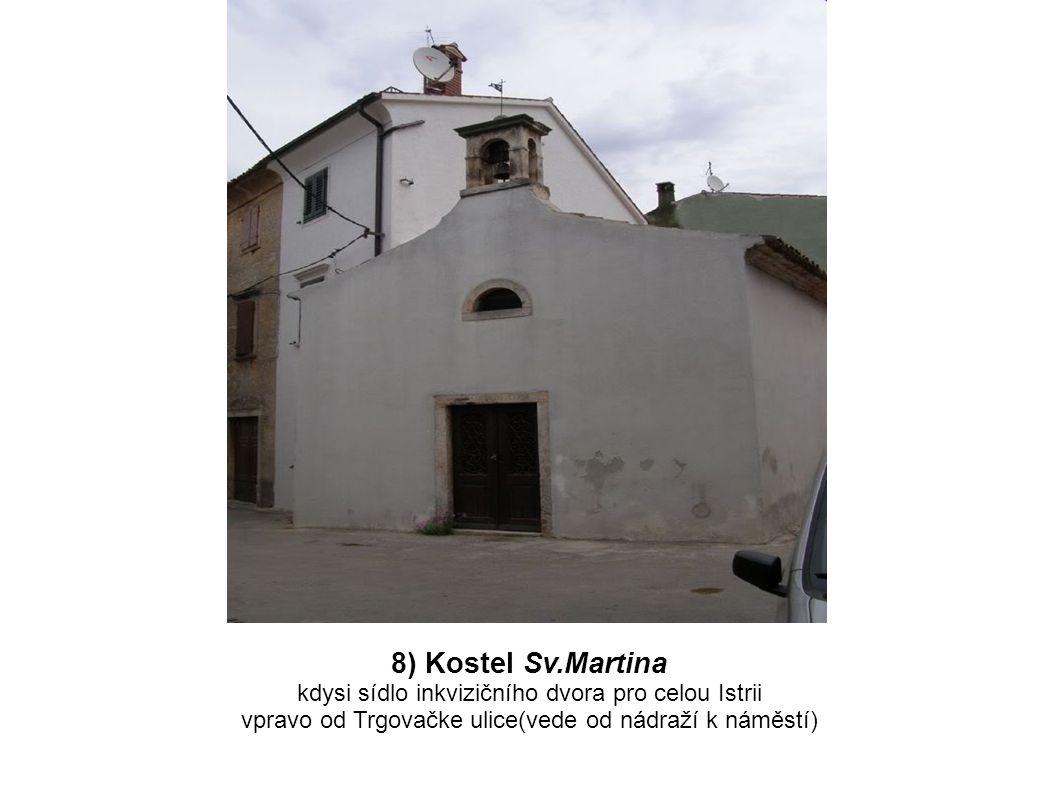 8) Kostel Sv.Martina kdysi sídlo inkvizičního dvora pro celou Istrii