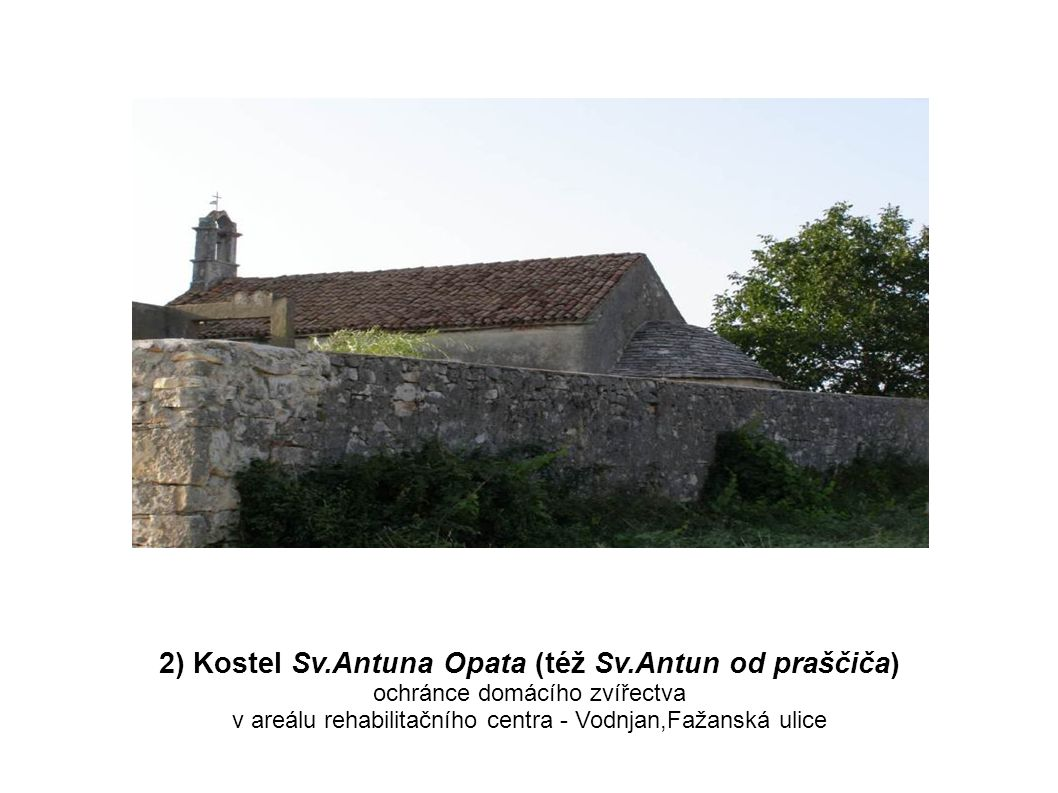 2) Kostel Sv.Antuna Opata (též Sv.Antun od praščiča)