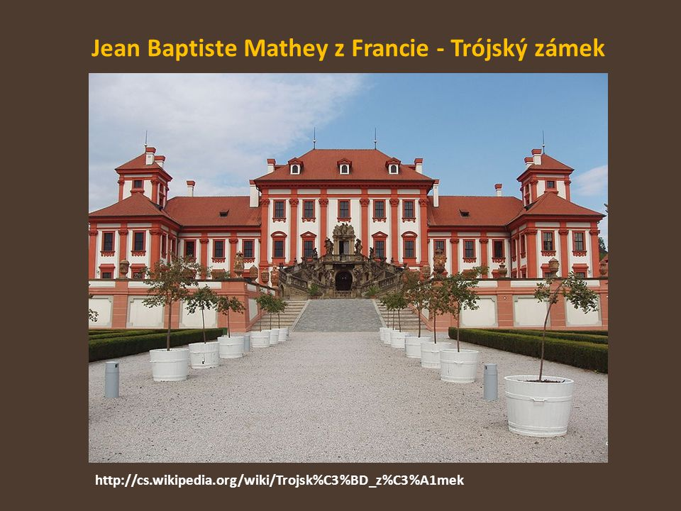 Jean Baptiste Mathey z Francie - Trójský zámek