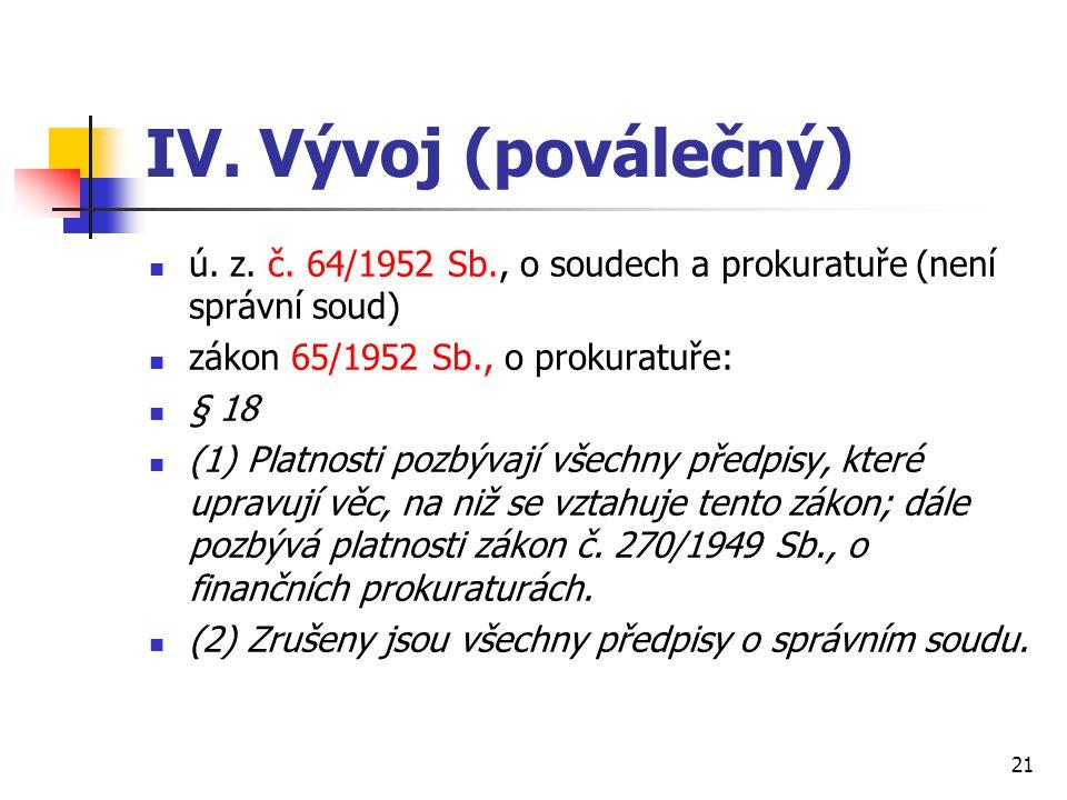 IV. Vývoj (poválečný) ú. z. č. 64/1952 Sb., o soudech a prokuratuře (není správní soud) zákon 65/1952 Sb., o prokuratuře: