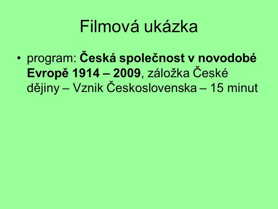 Filmová ukázka program: Česká společnost v novodobé Evropě 1914 – 2009, záložka České dějiny – Vznik Československa – 15 minut.