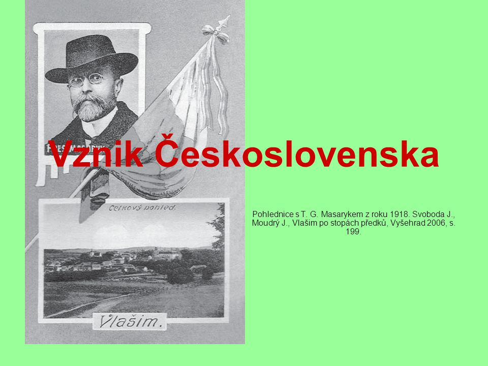 Vznik Československa Pohlednice s T. G. Masarykem z roku 1918.