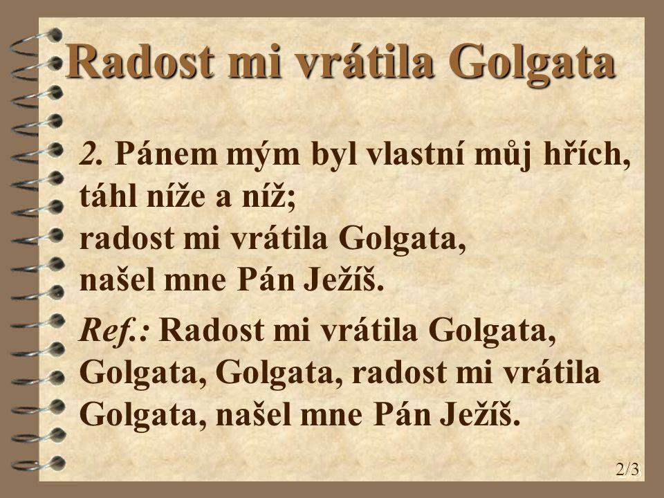 Radost mi vrátila Golgata