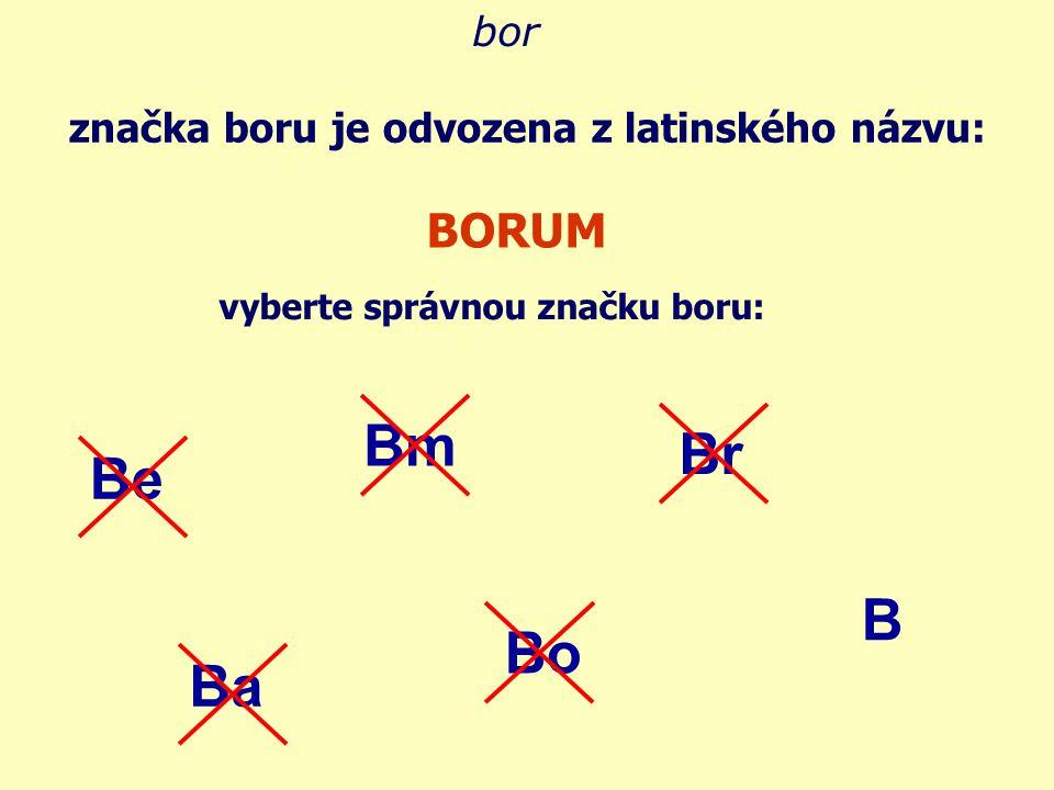Bm Br Be B Bo Ba BORUM bor značka boru je odvozena z latinského názvu: