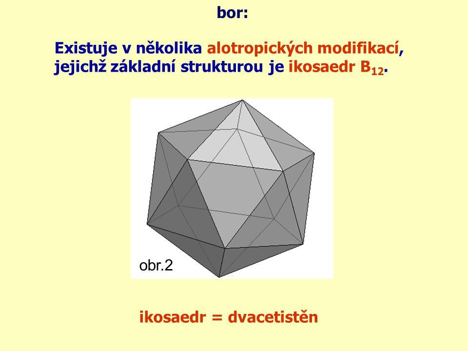 bor: Existuje v několika alotropických modifikací, jejichž základní strukturou je ikosaedr B12. obr.2.