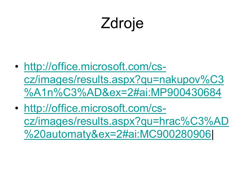 Zdroje http://office.microsoft.com/cs-cz/images/results.aspx qu=nakupov%C3%A1n%C3%AD&ex=2#ai:MP900430684.