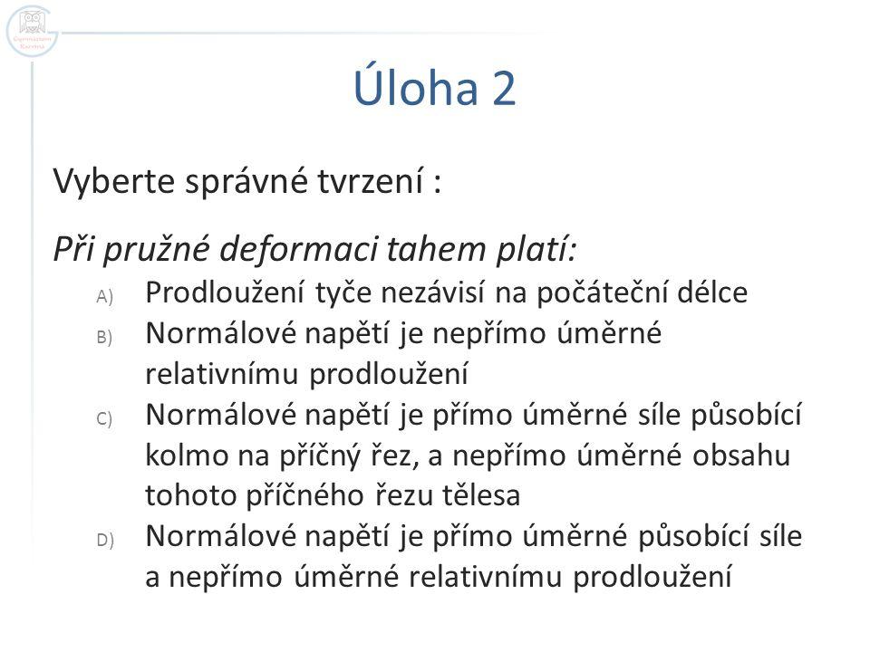 Úloha 2 Vyberte správné tvrzení : Při pružné deformaci tahem platí: