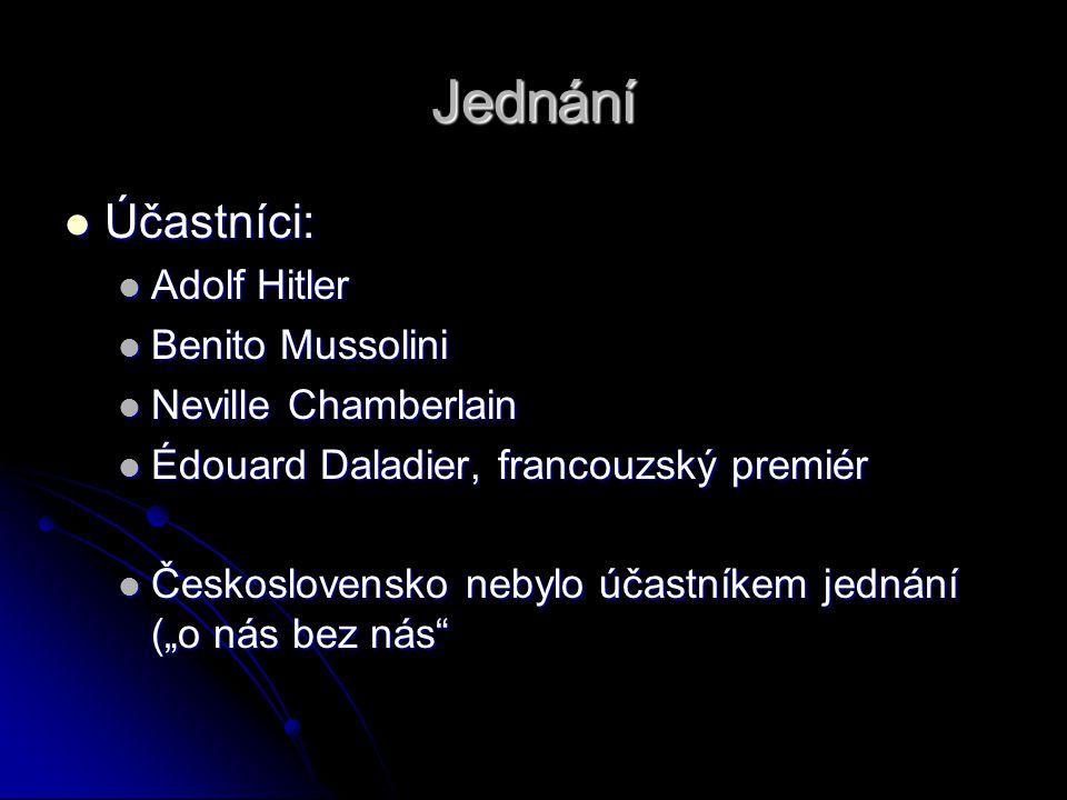 Jednání Účastníci: Adolf Hitler Benito Mussolini Neville Chamberlain