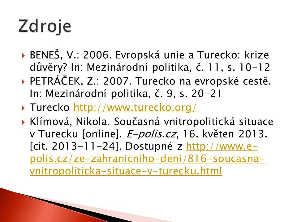Zdroje BENEŠ, V.: 2006. Evropská unie a Turecko: krize důvěry In: Mezinárodní politika, č. 11, s. 10-12.