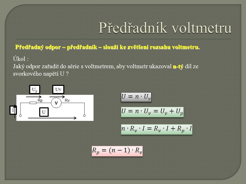 Předřadník voltmetru Předřadný odpor – předřadník – slouží ke zvětšení rozsahu voltmetru. Úkol :