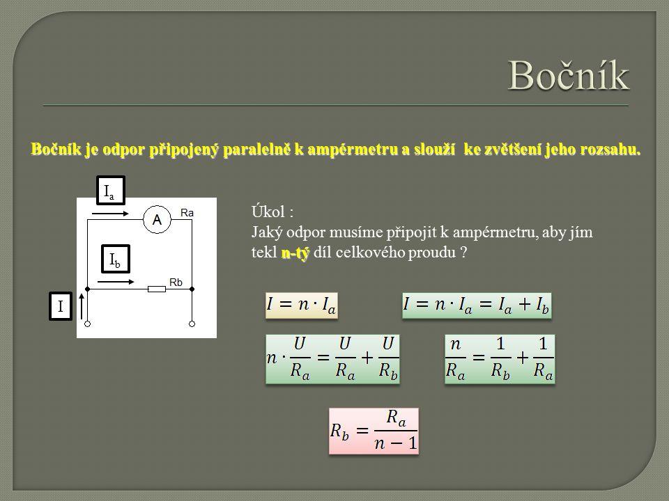 Bočník Bočník je odpor připojený paralelně k ampérmetru a slouží ke zvětšení jeho rozsahu. Ia. Úkol :