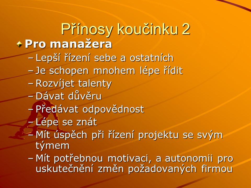 Přínosy koučinku 2 Pro manažera Lepší řízení sebe a ostatních