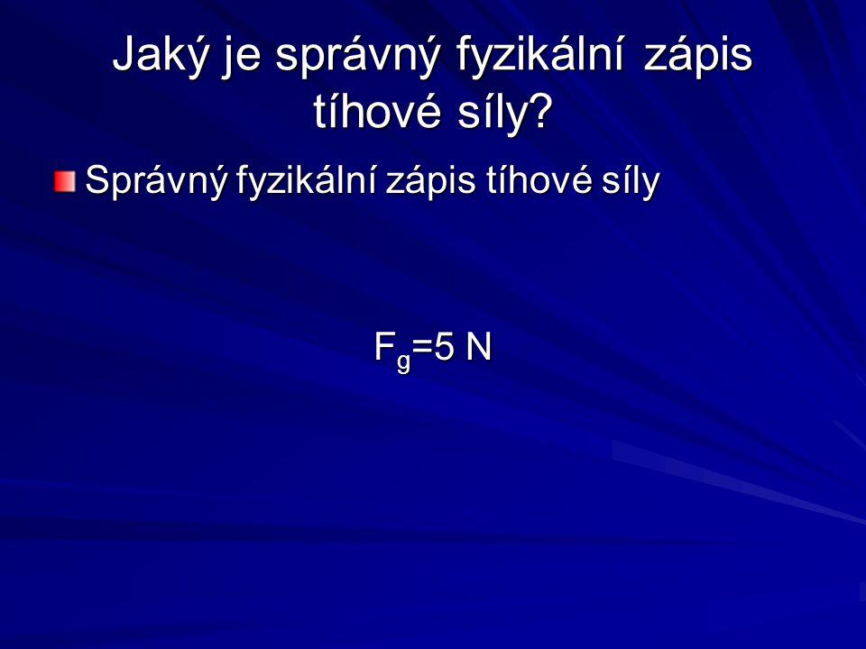 Jaký je správný fyzikální zápis tíhové síly
