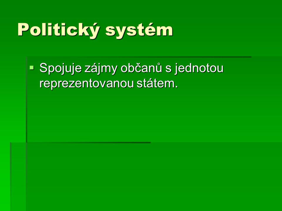 Politický systém Spojuje zájmy občanů s jednotou reprezentovanou státem.