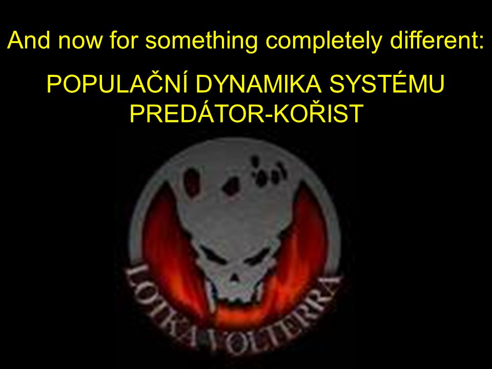 And now for something completely different: POPULAČNÍ DYNAMIKA SYSTÉMU