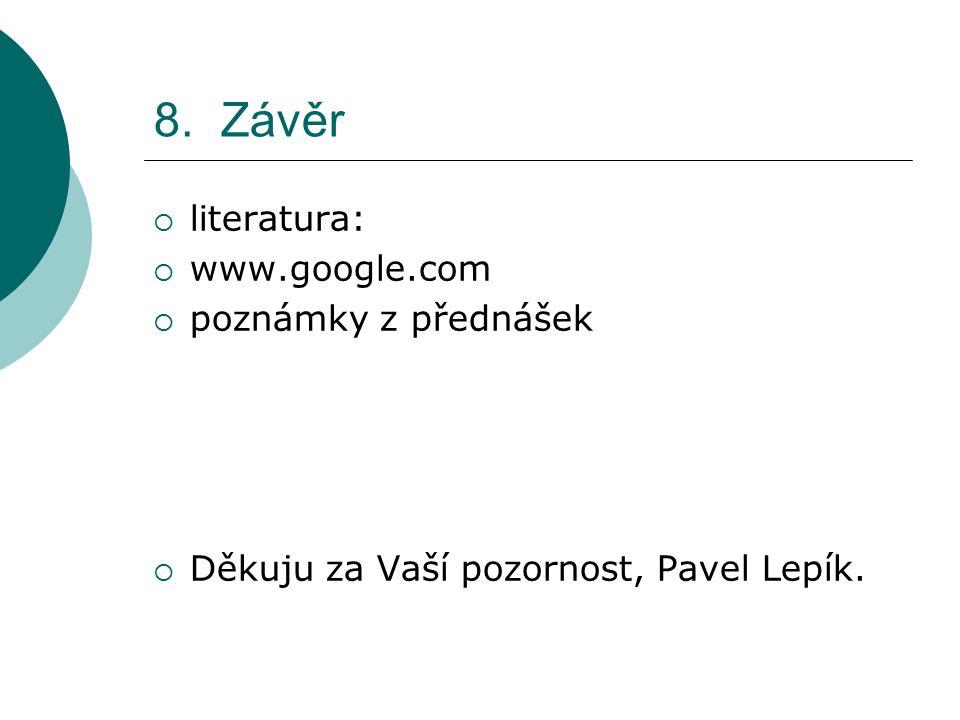 8. Závěr literatura: www.google.com poznámky z přednášek