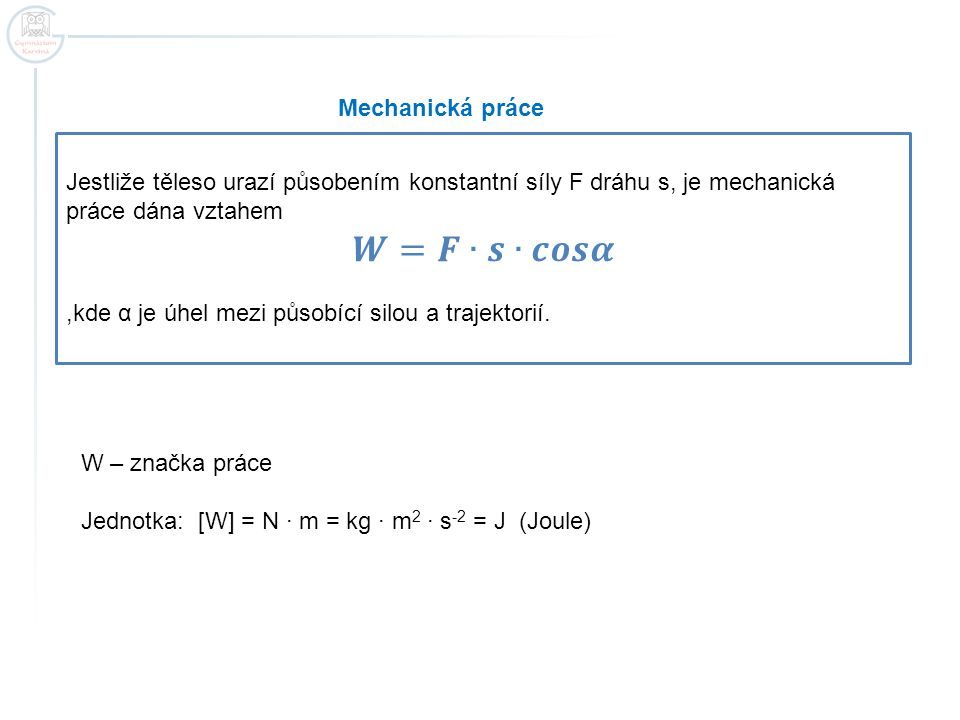𝑾=𝑭∙𝒔∙𝒄𝒐𝒔𝜶 Mechanická práce