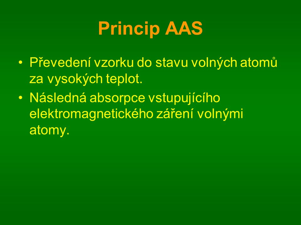 Princip AAS Převedení vzorku do stavu volných atomů za vysokých teplot.