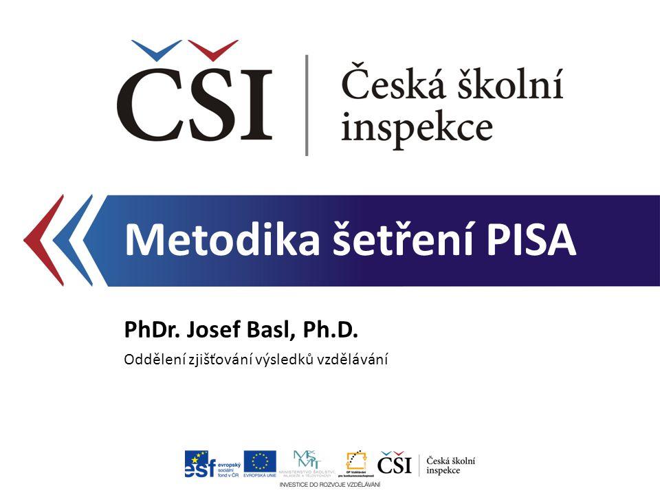 Metodika šetření PISA PhDr. Josef Basl, Ph.D.