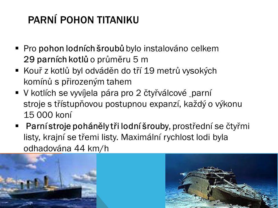 PARNÍ POHON TITANIKU Pro pohon lodních šroubů bylo instalováno celkem 29 parních kotlů o průměru 5 m.