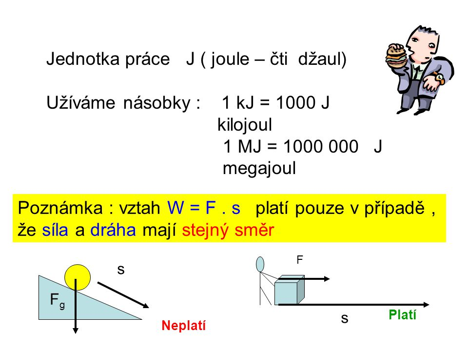 Jednotka práce J ( joule – čti džaul) Užíváme násobky : 1 kJ = 1000 J