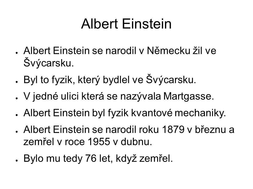 Albert Einstein Albert Einstein se narodil v Německu žil ve Švýcarsku.