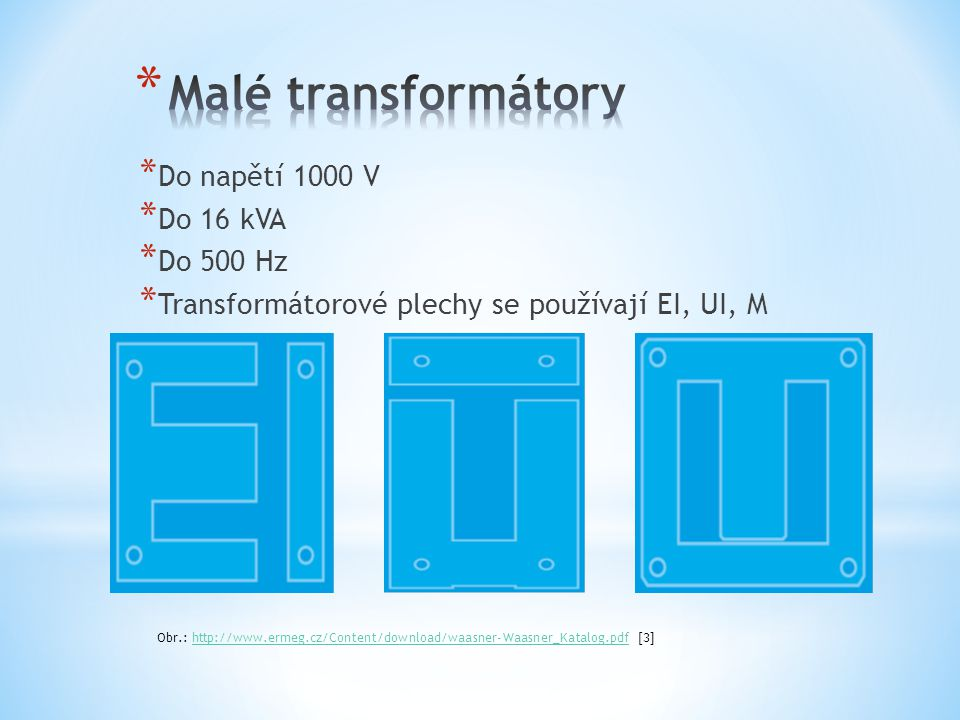 Malé transformátory Do napětí 1000 V Do 16 kVA Do 500 Hz