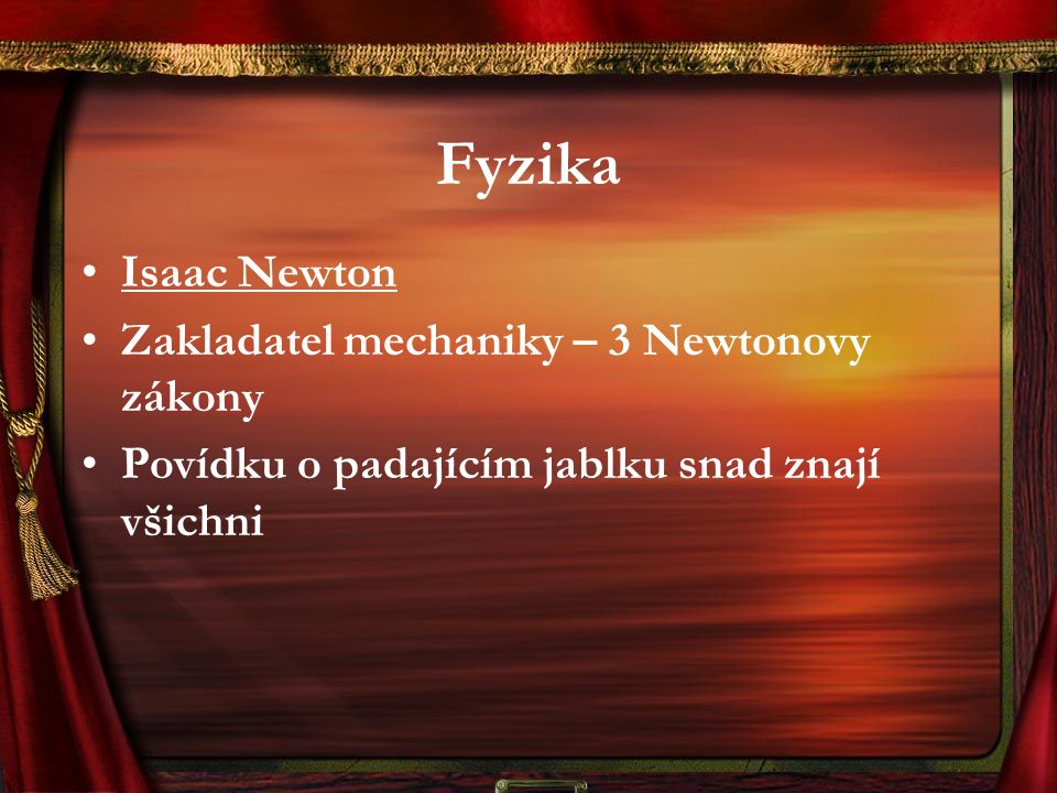 Fyzika Isaac Newton Zakladatel mechaniky – 3 Newtonovy zákony