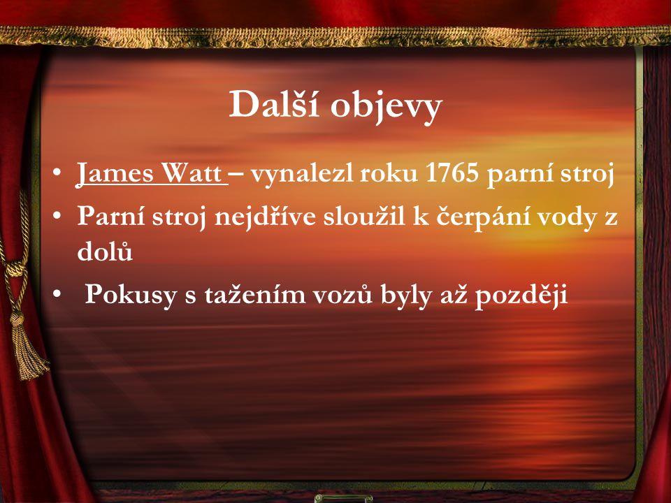 Další objevy James Watt – vynalezl roku 1765 parní stroj