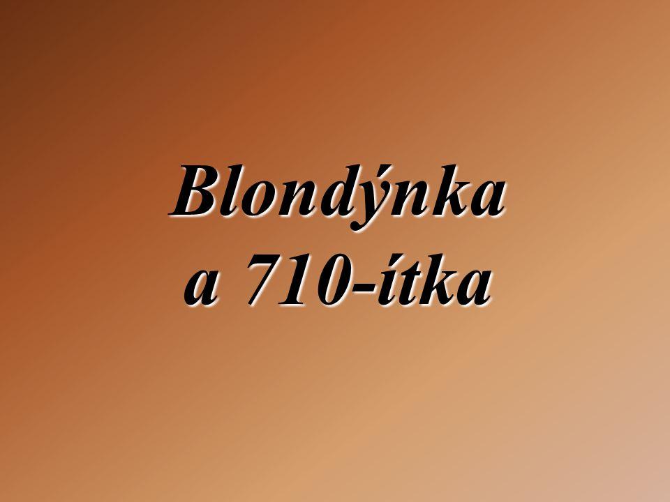 Blondýnka a 710-ítka