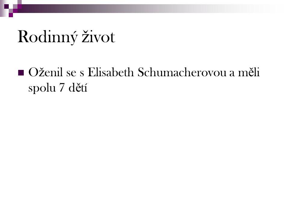 Rodinný život Oženil se s Elisabeth Schumacherovou a měli spolu 7 dětí