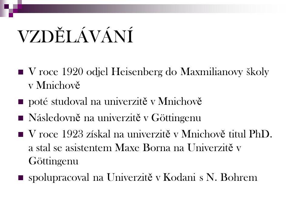 VZDĚLÁVÁNÍ V roce 1920 odjel Heisenberg do Maxmilianovy školy v Mnichově. poté studoval na univerzitě v Mnichově.