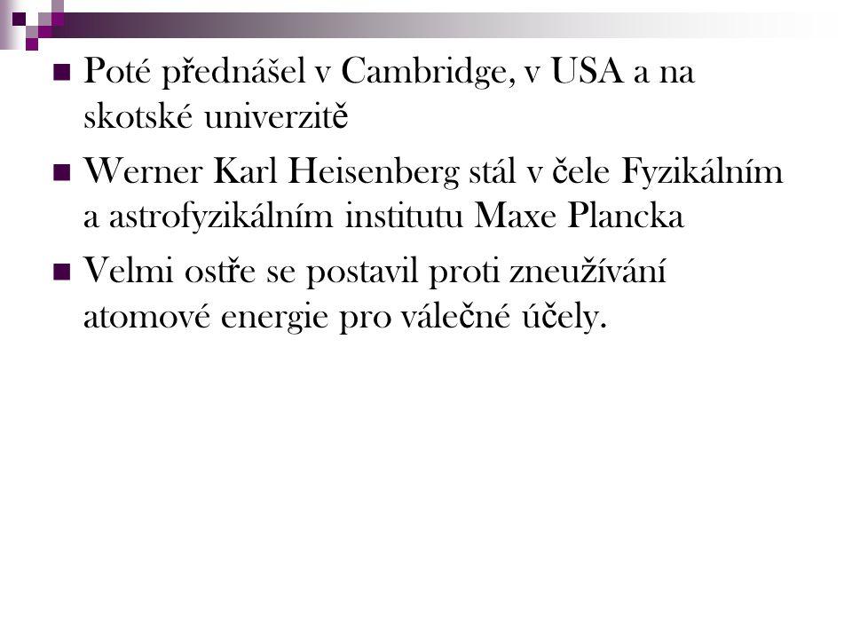 Poté přednášel v Cambridge, v USA a na skotské univerzitě