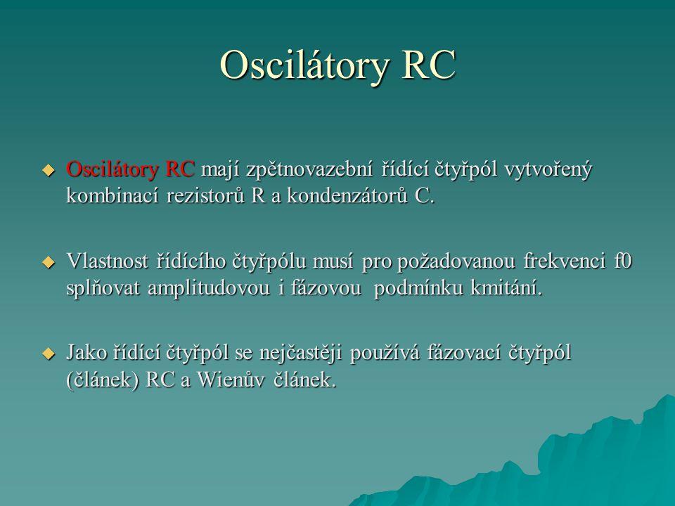 Oscilátory RC Oscilátory RC mají zpětnovazební řídící čtyřpól vytvořený kombinací rezistorů R a kondenzátorů C.