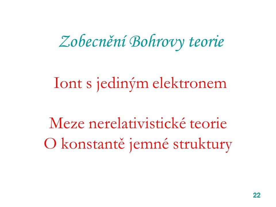 Zobecnění Bohrovy teorie Iont s jediným elektronem Meze nerelativistické teorie O konstantě jemné struktury