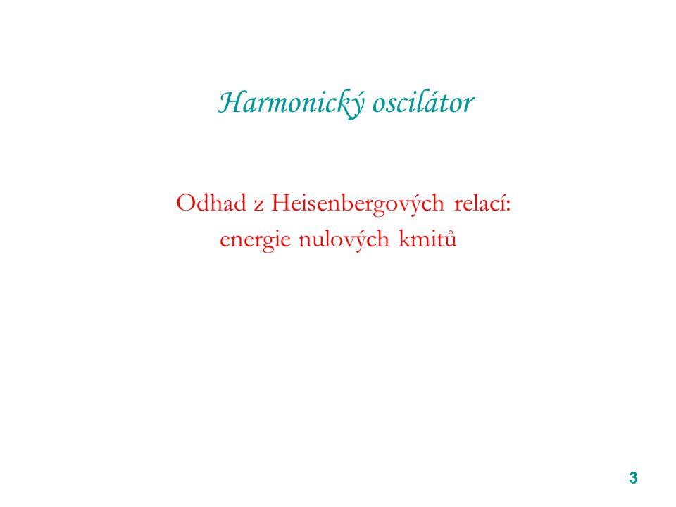 Harmonický oscilátor Odhad z Heisenbergových relací: energie nulových kmitů