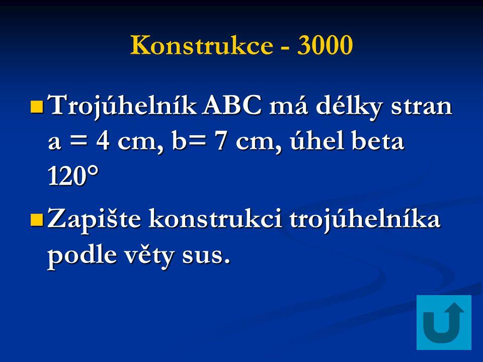 Konstrukce - 3000 Trojúhelník ABC má délky stran a = 4 cm, b= 7 cm, úhel beta 120° Zapište konstrukci trojúhelníka podle věty sus.