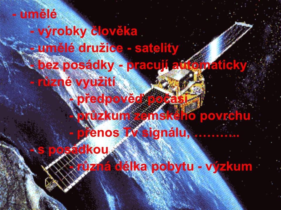 - umělé družice - satelity - bez posádky - pracují automaticky