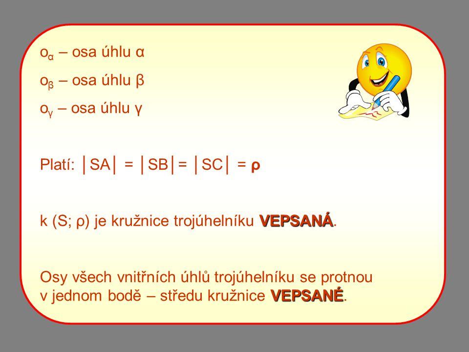 oα – osa úhlu α oβ – osa úhlu β. oγ – osa úhlu γ. Platí: │SA│ = │SB│= │SC│ = ρ. k (S; ρ) je kružnice trojúhelníku VEPSANÁ.