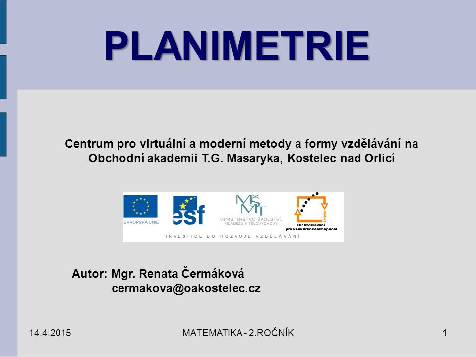 PLANIMETRIE Centrum pro virtuální a moderní metody a formy vzdělávání na. Obchodní akademii T.G. Masaryka, Kostelec nad Orlicí.